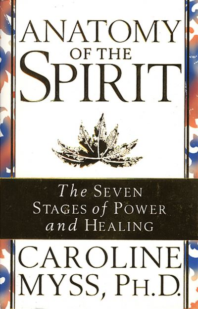 Anatomy of the Spirit: The Seven Stages of Power and Healing - Caroline M. Myss