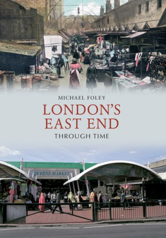 London's East End Through Time - Michael Foley