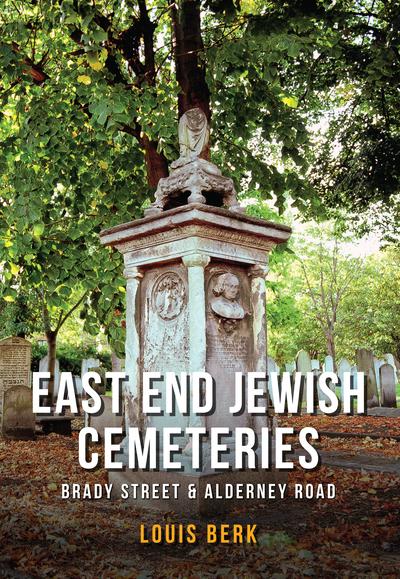 East End Jewish Cemeteries: Brady Street & Alderney Road - Louis Berk