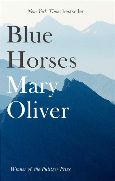 Blue Horses - Mary Oliver