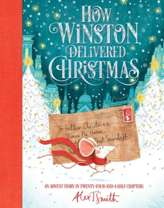 How Winston Delivered Christmas: An Advent Story in Twenty-Four-and-a-Half Chapt - Alex T Smith