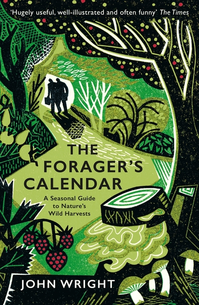 Forager's Calendar: A Seasonal Guide to Nature's Wild Harvests - John Wright