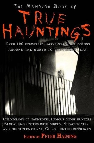 The mammoth book of true hauntings -  Haining