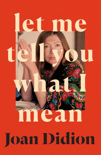 Let me tell you what I mean - Joan Didion