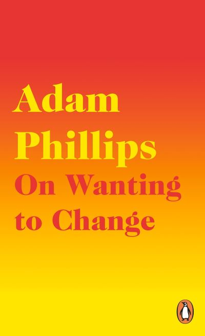 On wanting to change - Adam Phillips