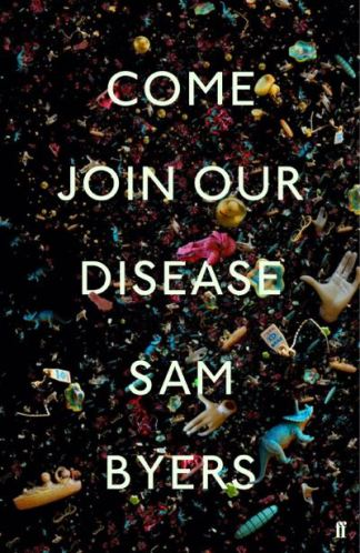 Come join our disease - Sam Byers