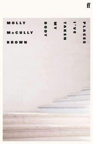 Places I've taken my body - Molly McCully Brown