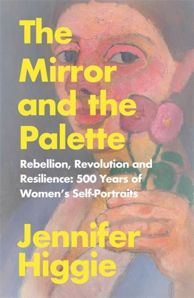 The mirror and the palette - Jennifer Higgie