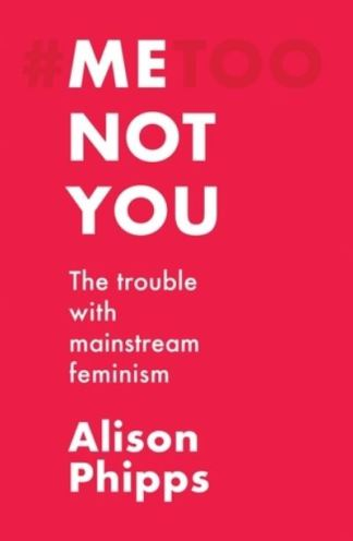 Me, not you - Alison Phipps