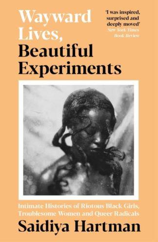 Wayward Lives, Beautiful Experiments - Hartman (author Saidiya