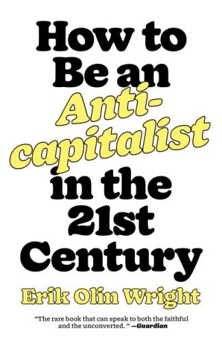 How to Be an Anticapitalist in the Twenty-First Century - Olin Wright Erik
