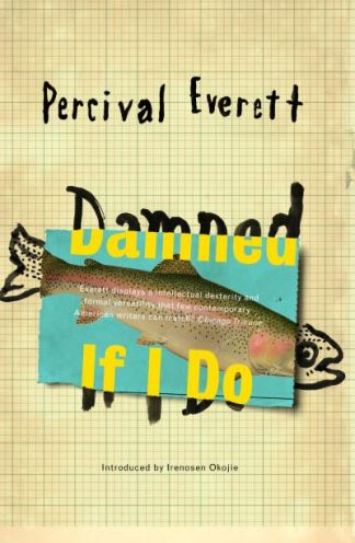 Damned if I do - Percival Everett