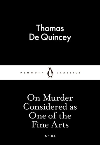On Murder Considered as One of the Fine Arts - Quincey, Thomas De