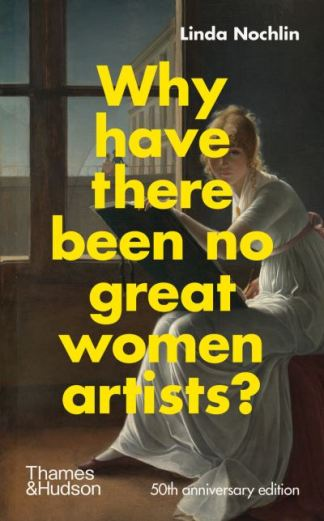 Why Have There Been No Great Women Artists? - Nochlin Linda