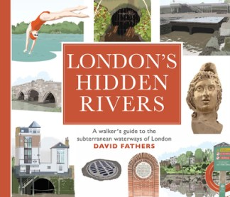 London's Hidden Rivers: A Walker's Guide to the Subterranean Waterways of London - David Fathers
