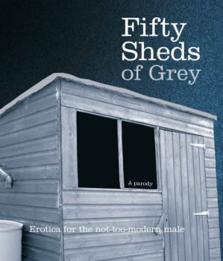 Fifty Sheds of Grey: Erotica for the not-too-modern male - C T Grey