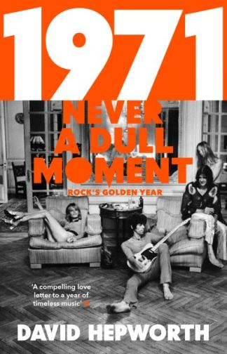 1971 - Never a Dull Moment: Rock's Golden Year - David Hepworth
