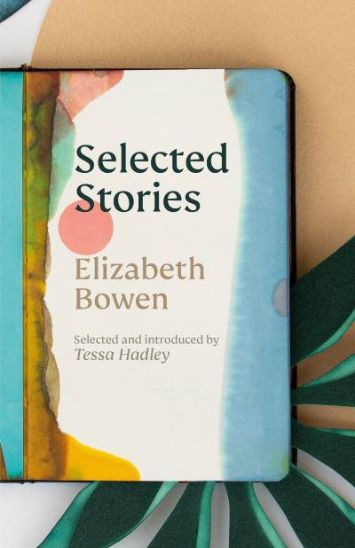 Selected stories - Elizabeth,1899- Bowen
