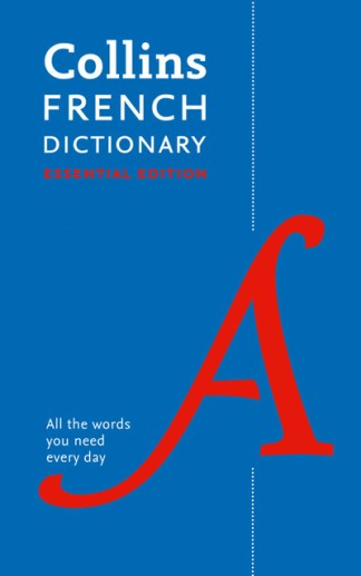 Collins French Dictionary Essential edition: 60,000 translations for everyday us - Dictionaries Collins