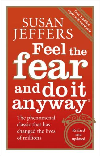 Feel the Fear and Do it Anyway: The Phenomenal Classic That Has Changed the Live - Susan J. Jeffers