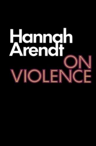 On Violence - Hannah Arendt