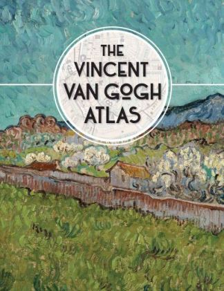 The Vincent Van Gogh Atlas - Denekamp Nienke