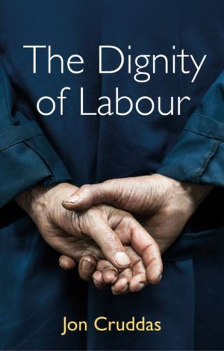 The Dignity of Labour - Cruddas Jon