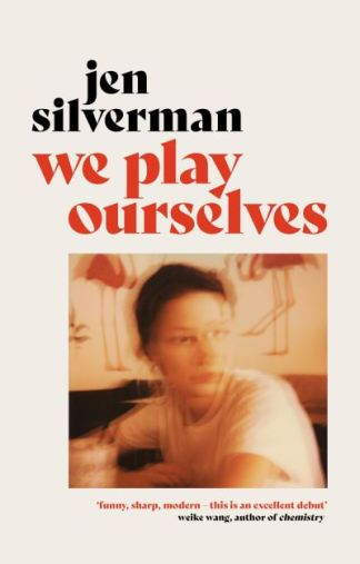 We Play Ourselves - Jen Silverman