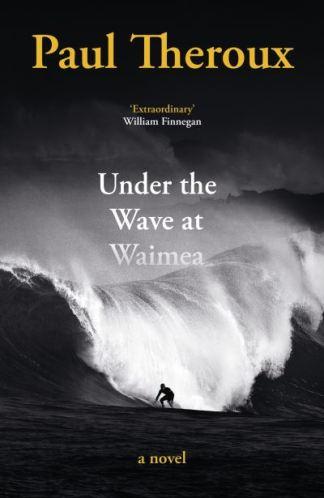 Under the Wave At Waimea - Paul Theroux