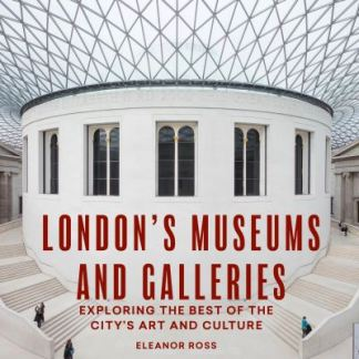 London's Museums and Galleries - Eleanor Ross