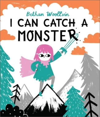 I Can Catch a Monster - Bethan Woollvin