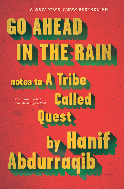 Go Ahead in the Rain: Notes to A Tribe Called Quest - Hanif Abdurraqib