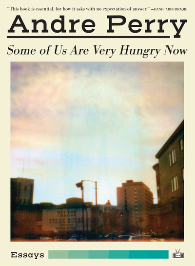Some of Us Are Very Hungry Now - Andre Perry