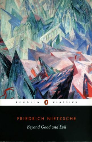 Beyond Good and Evil: Prelude to a Philosophy of the Future Friedrich Nietzsche - Friedrich Nietzsche