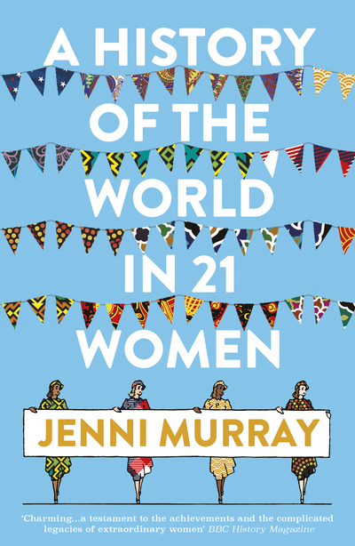 A History of the World in 21 Women - Murray Jenni