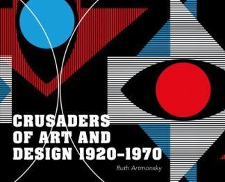 Crusaders of Art and Design 1920-1970 - Ruth Artmonsky