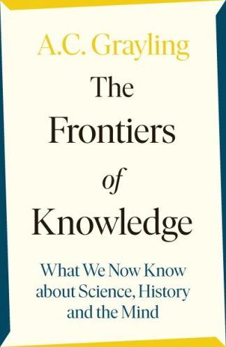 The Frontiers of Knowledge - A. C. Grayling