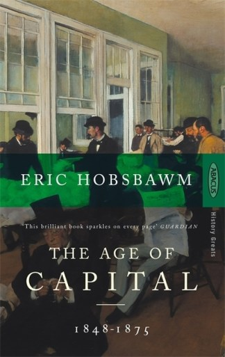 The Age of Capital, 1848-1875 - E. J. Hobsbawm
