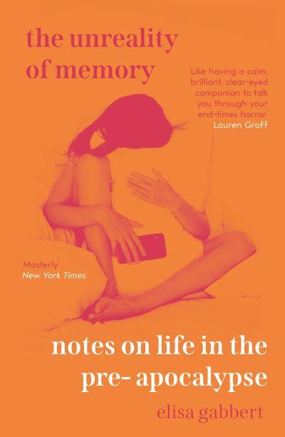 The Unreality of Memory - Elisa Gabbert