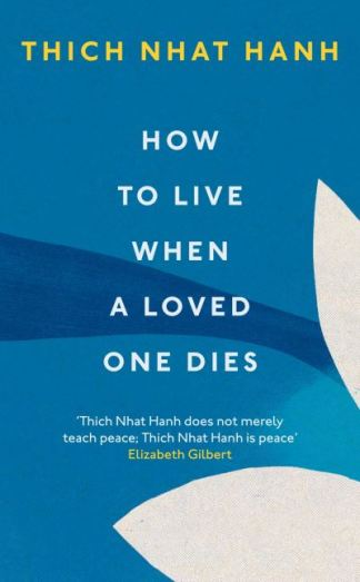 How to Live When a Loved One Dies - Thich Nhat Hanh