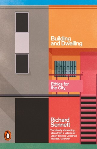 Building and Dwelling: Ethics for the City - Richard Sennett