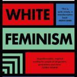 Against White Feminism - Rafia Zakaria