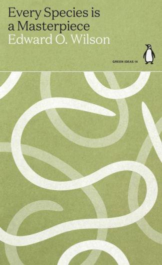Every Species Is a Masterpiece - Edward O. Wilson