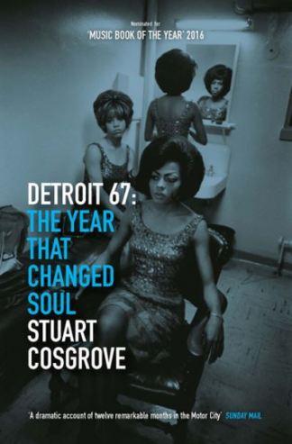 Detroit 67: The Year That Changed Soul - Stuart Cosgrove