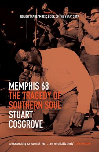 Memphis 68: The Tragedy of Southern Soul - Stuart Cosgrove