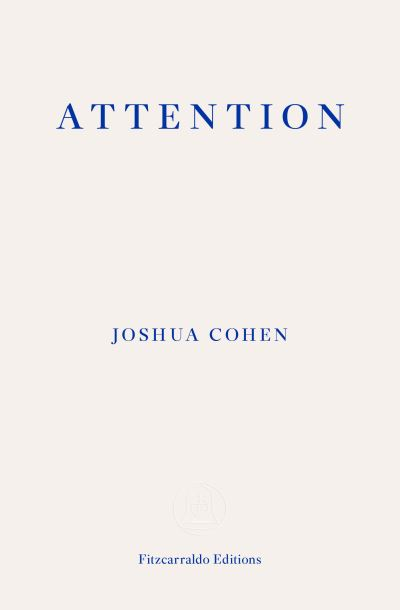 ATTENTION: Dispatches from a Land of Distraction - Joshua Cohen