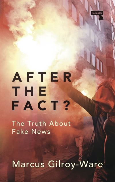After the Fact?: The Truth About Fake News - Marcus Gilroy-Ware