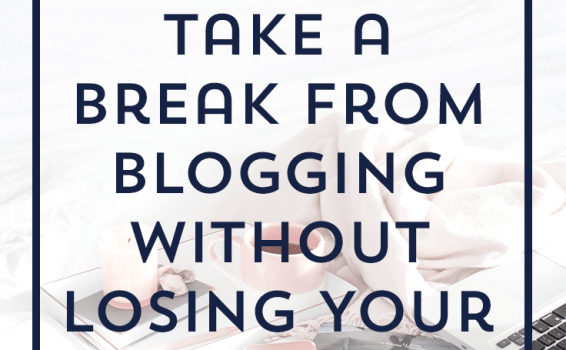 How to Take a Break from Blogging Without Losing Your Readers