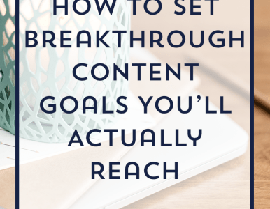 How to Set Breakthrough Content Goals You'll Actually Reach