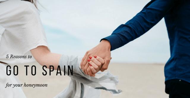 5 Reasons to visit Spain honeymoon